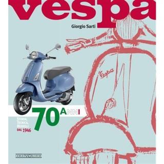 Vespa 70 anni Storia, Tecnica, Modelli dal 1946 - Giorgio Sarti